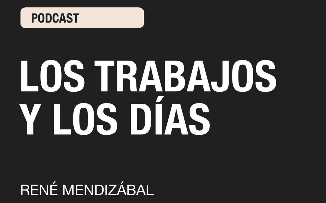 Los Trabajos y los Días por Rene Mendizabal